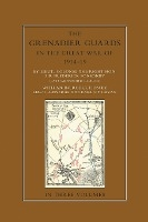 Grenadier Guards In The Great War 1914-1918 Volume One