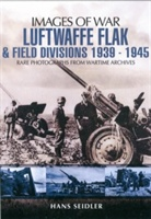 Luftwaffe Flak And Field Divisions 1939-1945 (images Of War Series)