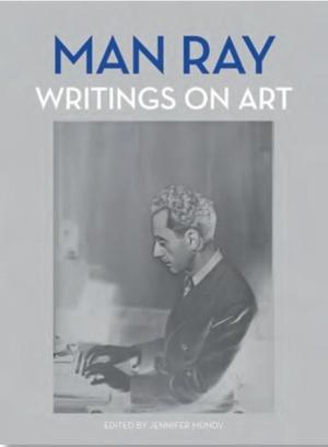 MUNDY, J: Man Ray: Writings on Art