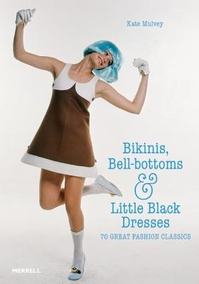 Bikinis, Bell-Bottoms and Little Black Dresses 70 Great Fashion Classics