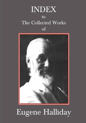 Index to The Collected Works of Eugene Halliday