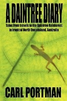 Daintree Diary - Tales From Travels To The Daintree Rainforest In Tropical North Queensland, Australia