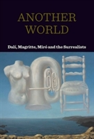 Another World: Dali, Magritte Miro And The Surrealists