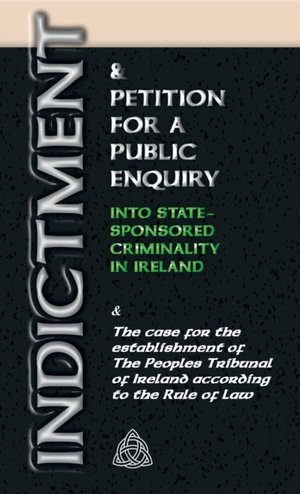 Indictment & Application For A Public Enquiry Into State-sponsored Criminality In Ireland
