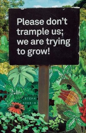Please Don't Trample Us; We Are Trying To Grow!