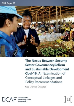The Nexus Between Security Sector Governance/reform And Sustainable Development Goal-16