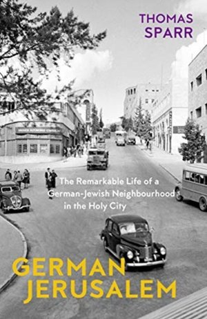 German Jerusalem - The Remarkable Life Of A German-jewish Neighborhood In The Holy City
