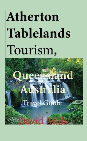 Atherton Tablelands Tourism, Queensland Australia
