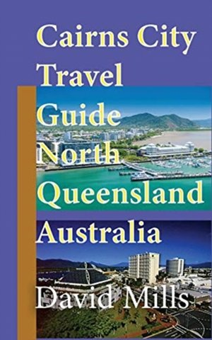 Cairns City Travel Guide, North Queensland Australia