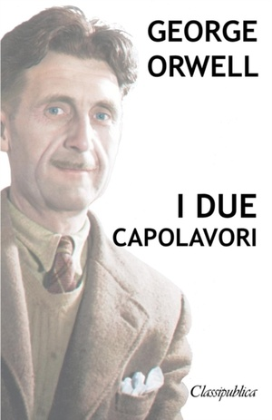George Orwell - I Due Capolavori