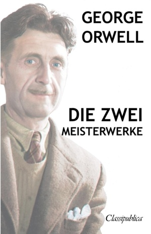 George Orwell - Die Zwei Meisterwerke