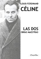 Louis-ferdinand Celine - Las Dos Obras Maestras