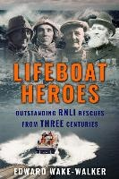 Lifeboat Heroes: Outstanding RNLI Rescues from Three Centuries