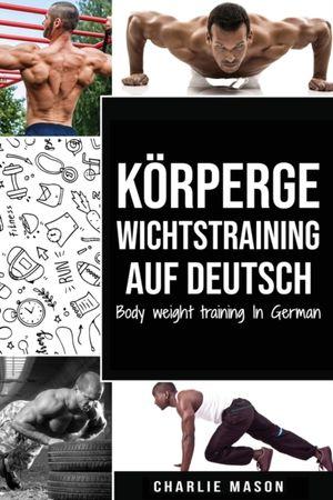 Koerpergewichtstraining Auf Deutsch/ Body Weight Training In German (german Edition)