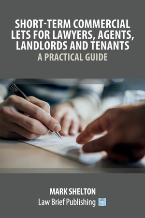 Short-term Commercial Lets For Lawyers, Agents, Landlords And Tenants - A Practical Guide