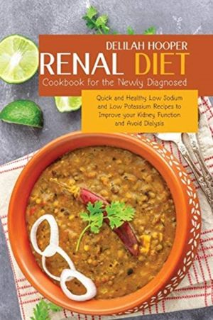 Renal Diet Cookbook For The Newly Diagnosed