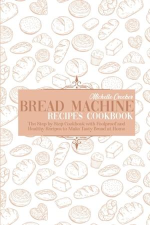 Bread Machine Recipes Cookbook