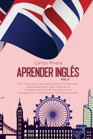Aprender Inglés: 89 Historias Cortas desde Nivel Principiante hasta Avanzado para Mejorar la Comprensión Auditiva, Ampliar el Vocabular