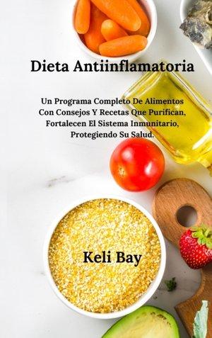 Dieta Antiinflamatoria Fortalecen El Sistema Inmunitario, Protegiendo Su Salud.