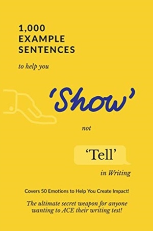 1,000 Example Sentences To Help You 'show' Not 'tell' In Writing