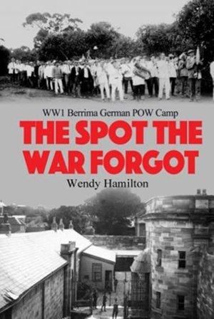 The Spot the War Forgot: WW1 Berrima German POW Camp