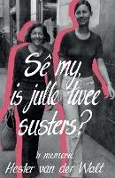 Se My, Is Julle Twee Susters?