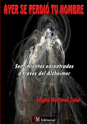 Ayer Se Perdi? Tu Nombre - Sentimientos Encontrados A Trav?s Del Alzheimer