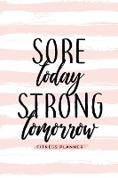 Sore Today Strong Tomorrow Fitness Planner