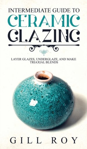 Intermediate Guide To Ceramic Glazing