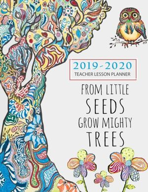 From Tiny Seeds Grow Mighty Trees Teacher Planner 2019-2020
