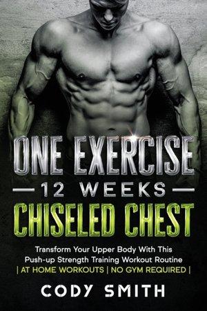 One Exercise, 12 Weeks, Chiseled Chest