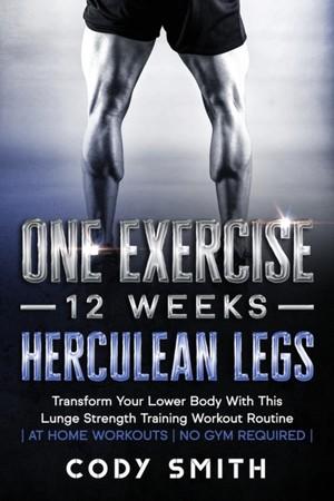 One Exercise, 12 Weeks, Herculean Legs