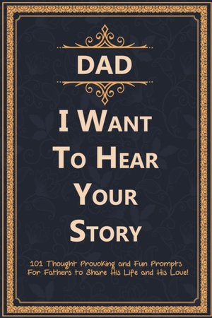 Dad, I Want To Hear Your Story
