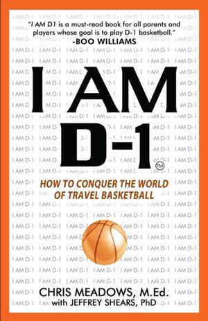 I Am D-1, How To Conquer The World Of Travel Basketball