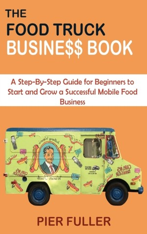 The Food Truck Business Book