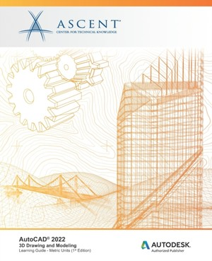 AutoCAD 2022: 3D Drawing and Modeling (Metric Units): Autodesk Authorized Publisher