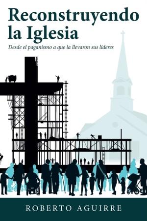 Reconstruyendo La Iglesia