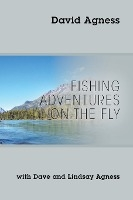 Fishing Adventures On The Fly With Dave And Lindsay Agness