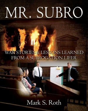 Mr. Subro: War Stories & Lessons Learned from a Subrogation Lifer