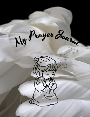 My Prayer Journal: Study Bible Daily Prayers Praises Thoughts Desires and Scripture Passages; Lined Pages for Journaling