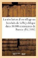 La Revolution D'Un Village Ou Bienfaits de La Republique Dans 10.000 Communes de France