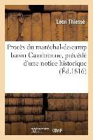 Proces Du Marechal-de-Camp Baron Cambronne, Precede D'Une Notice Historique Tres-Detaillee