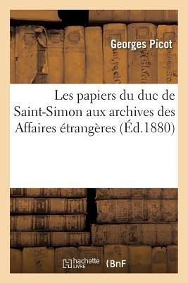 Les Papiers Du Duc de Saint-Simon Aux Archives Des Affaires Étrangères