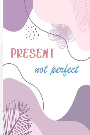 Present, Not Perfect: A Guided for Daily Practices to Help You Calm Anxiety, Relieve Stress, and Practice Positive Thinking Each Day (Self C