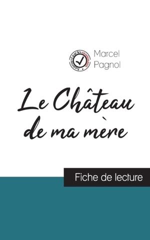 Le Chateau de ma mere de Marcel Pagnol (fiche de lecture et analyse complete de l'oeuvre)