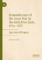 Remembrance of the Great War in the Irish Free State, 1914-1937