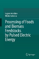 Processing of Foods and Biomass Feedstocks by Pulsed Electric Energy