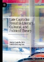 Late Capitalist Freud in Literary, Cultural, and Political Theory