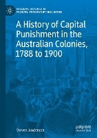 A History of Capital Punishment in the Australian Colonies, 1788 to 1900