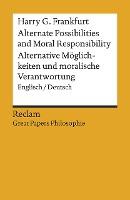 Alternate Possibilities and Moral Responsibility / Alternative Möglichkeiten und moralische Verantwortung